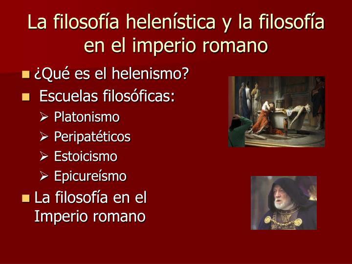 La filosofía helenística y la filosofía en el imperio romano