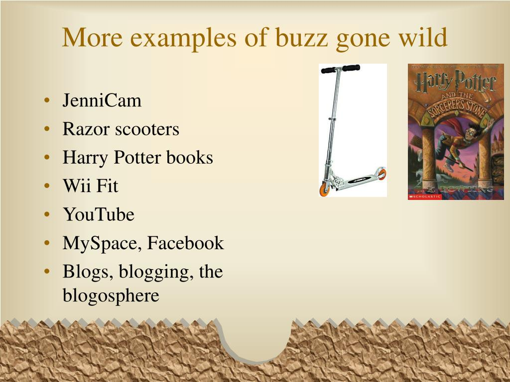 More examples of buzz gone wild