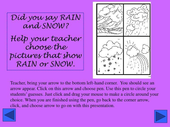 Did you say RAIN and SNOW?