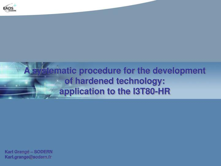 a systematic procedure for the development of hardened technology application to the i3t80 hr