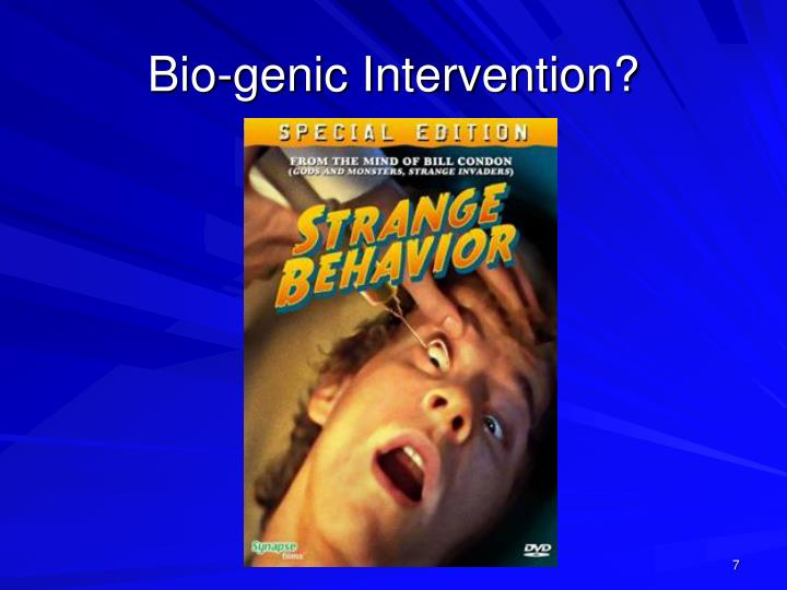 Bio-genic Intervention?