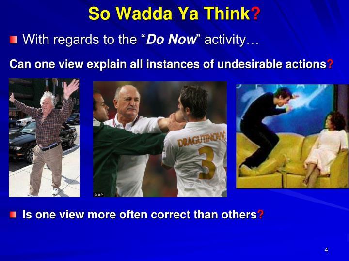So Wadda Ya Think