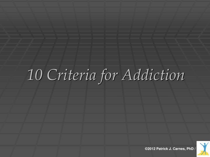 10 Criteria for Addiction