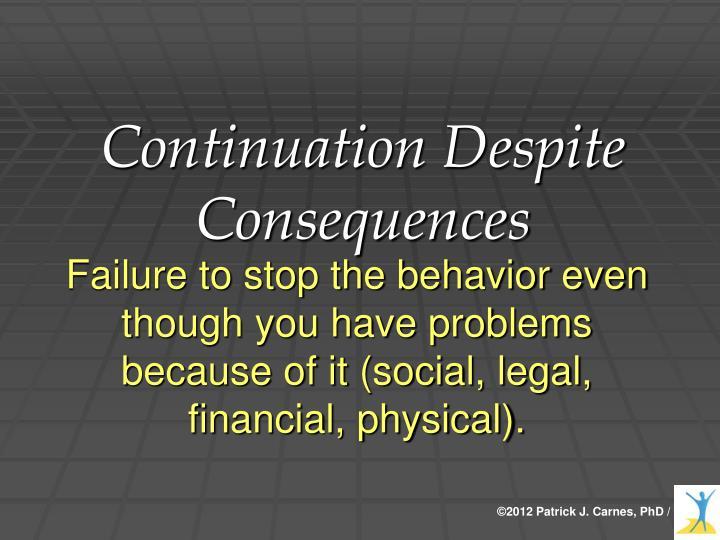 Continuation Despite Consequences
