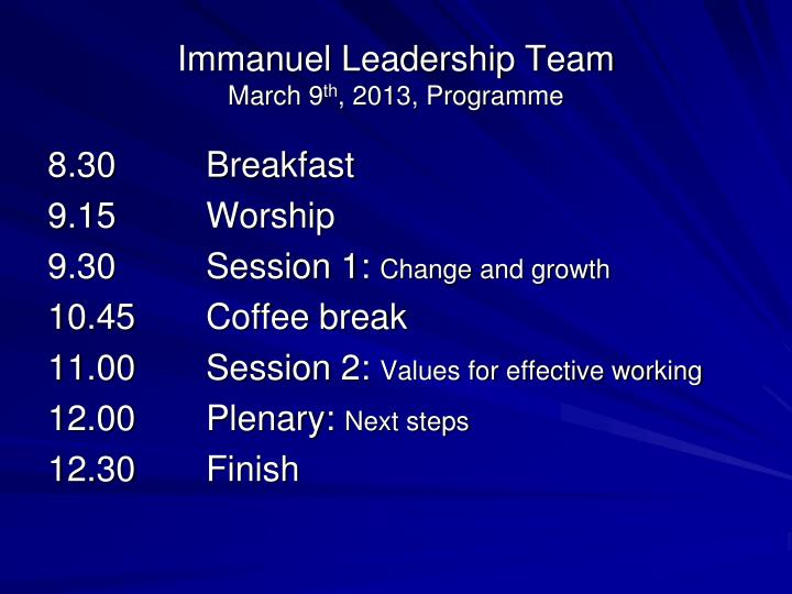 Immanuel leadership team march 9 th 2013 programme
