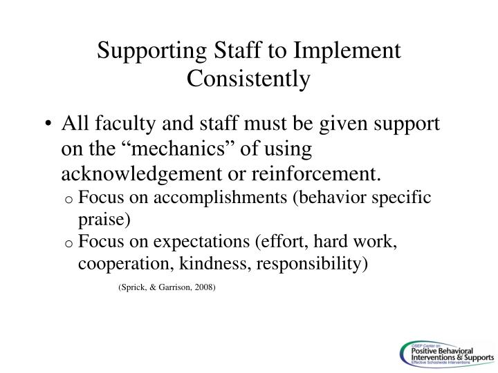 "All faculty and staff must be given support on the ""mechanics"" of using acknowledgement or reinforcement."