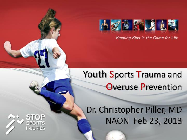 Youth s ports t rauma and o veruse p revention dr christopher piller md naon feb 23 2013