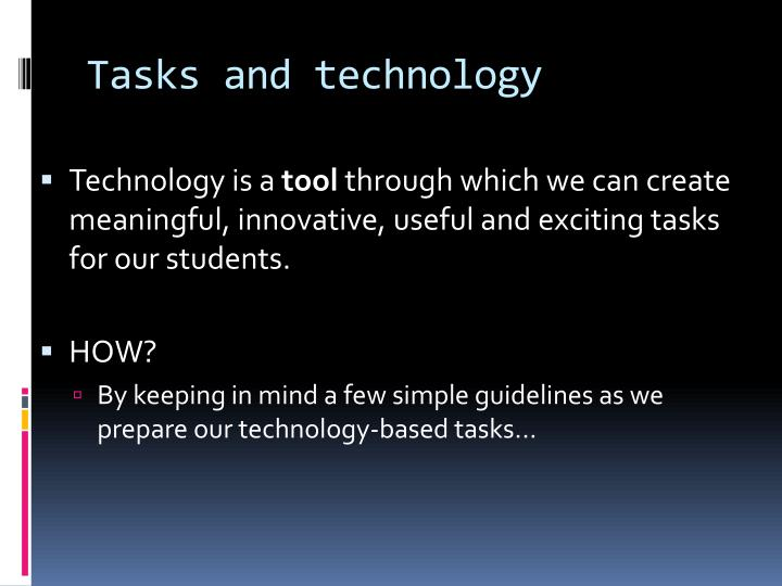 Tasks and technology