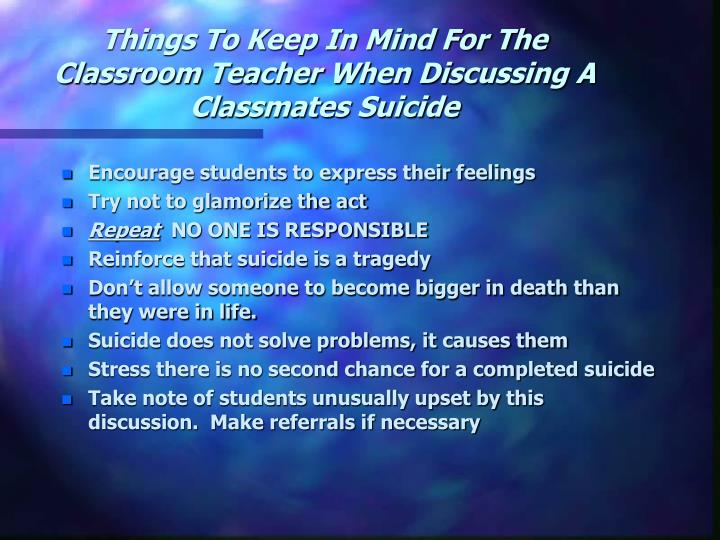 Things To Keep In Mind For The Classroom Teacher When Discussing A Classmates Suicide