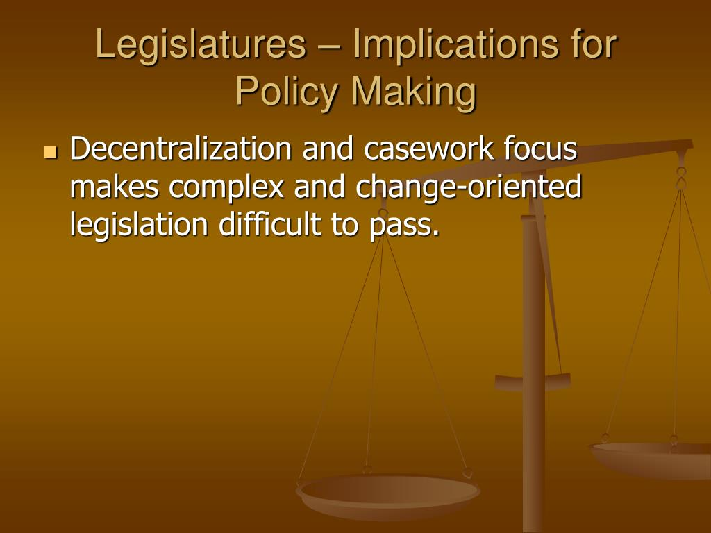 Legislatures – Implications for Policy Making