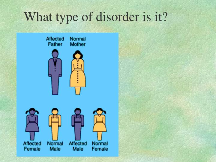What type of disorder is it?