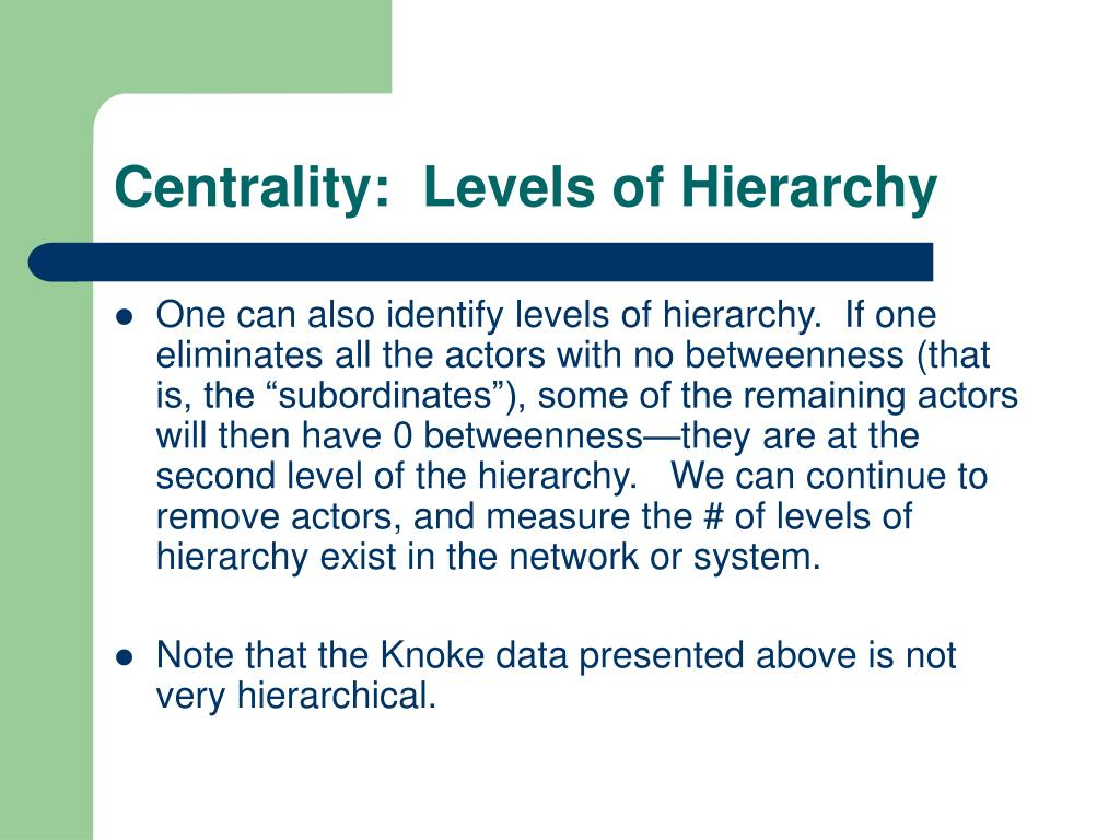 Centrality:  Levels of Hierarchy