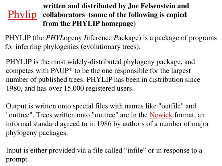 written and distributed by Joe Felsenstein and collaborators  (some of the following is copied from the PHYLIP homepage)