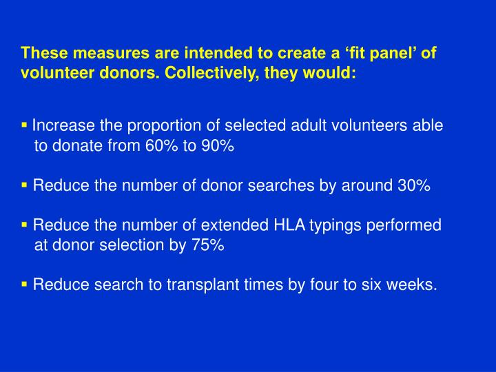 These measures are intended to create a 'fit panel' of volunteer donors. Collectively, they would: