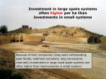 investment in large spate systems often higher per ha than investments in small systems