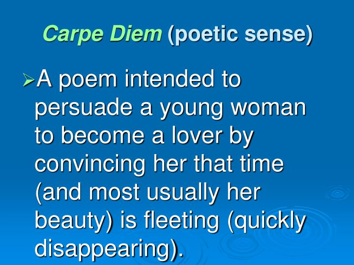 an analysis of different carpe diem poems Carpe diem poetry: seize the day poetry concerned with the shortness of life and the need to act in or enjoy the present example: herrick's to the virgins to make much of time.