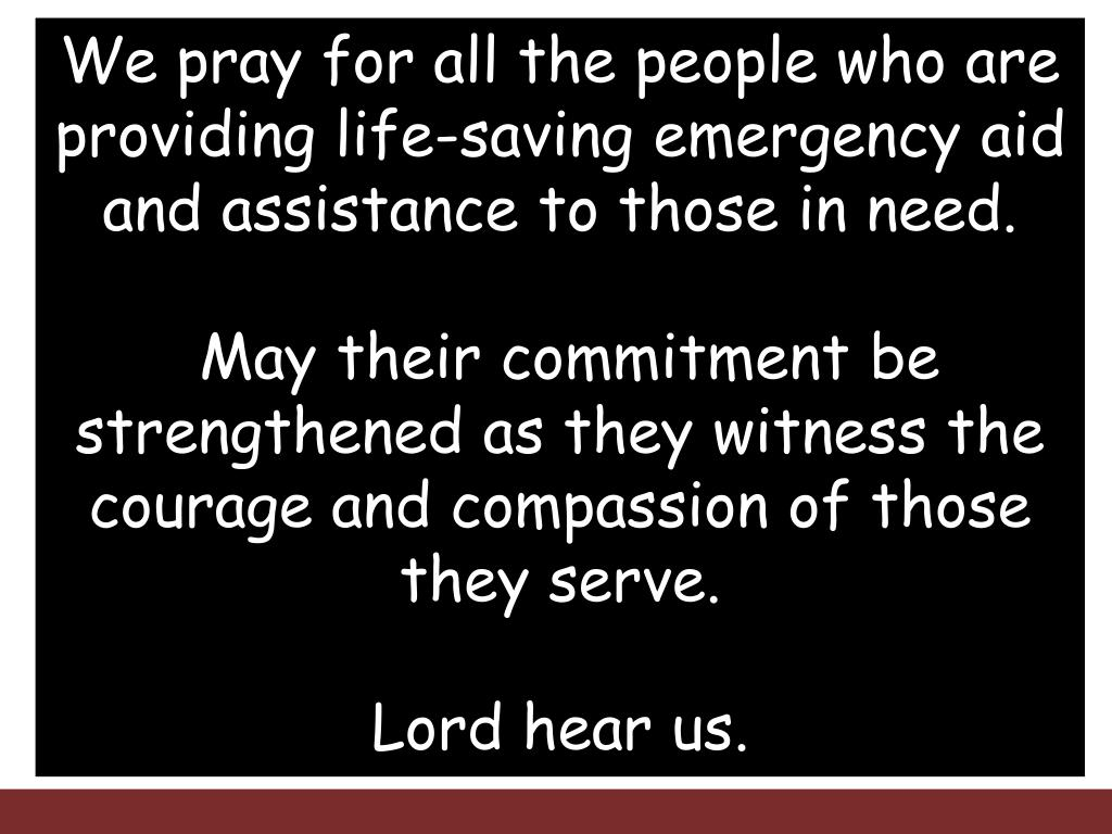 We pray for all the people who are providing life-saving emergency aid and assistance to those in need.