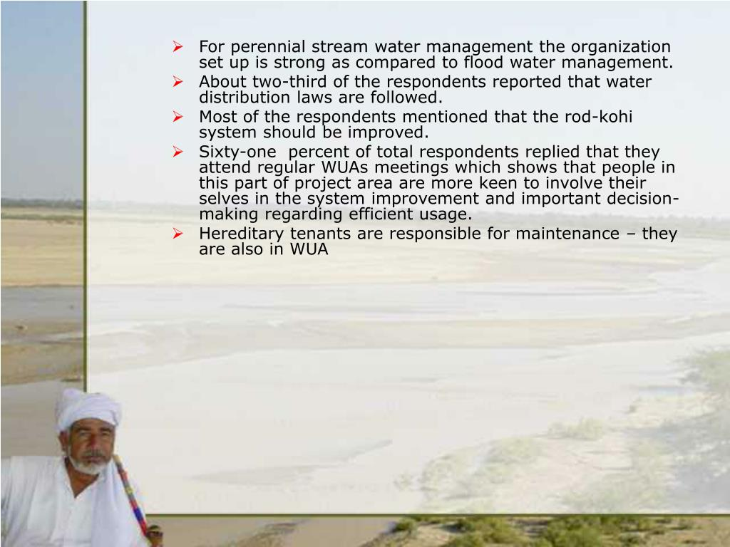 For perennial stream water management the organization set up is strong as compared to flood water management.