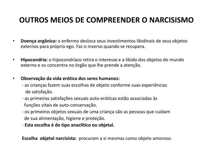 OUTROS MEIOS DE COMPREENDER O NARCISISMO