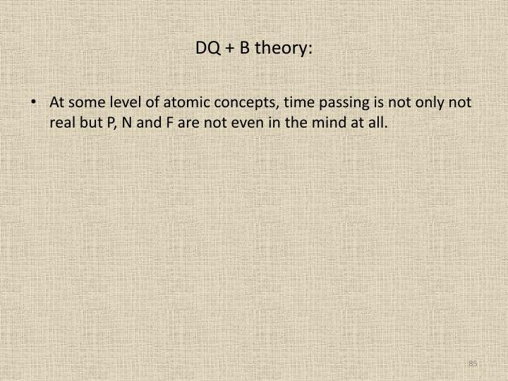 DQ + B theory: