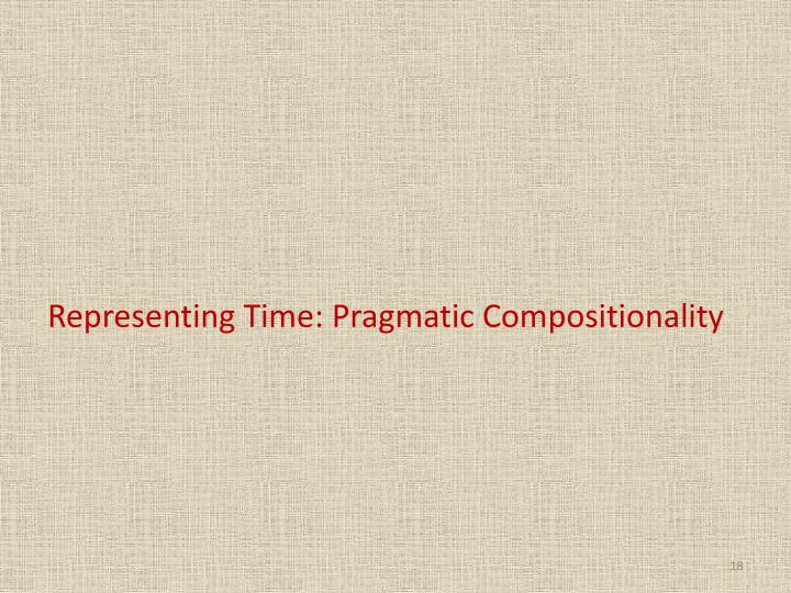 Representing Time: Pragmatic Compositionality