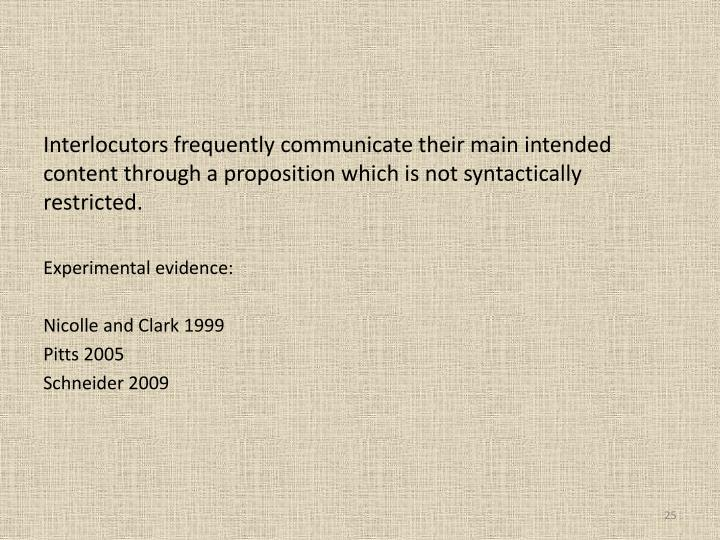 Interlocutors frequently communicate their main intended content through a proposition which is not syntactically restricted.