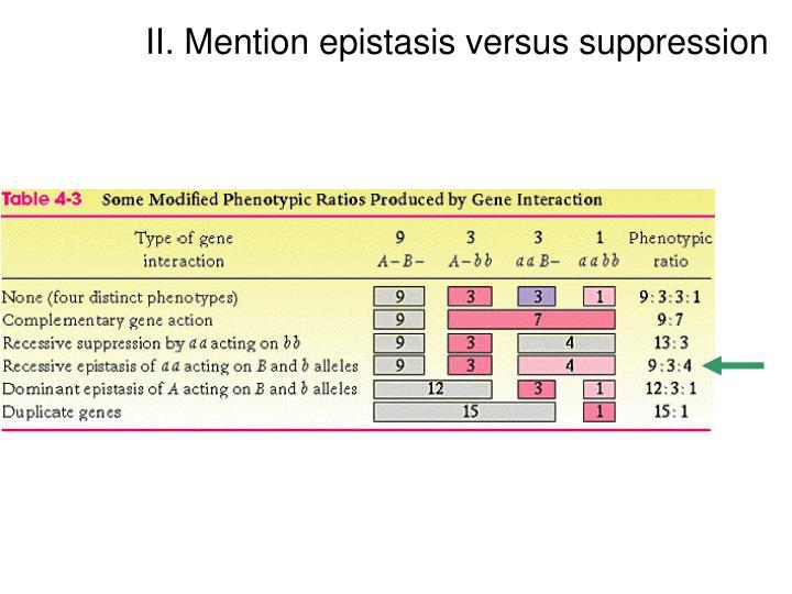 II. Mention epistasis versus suppression