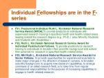 individual f ellowships are in the f series