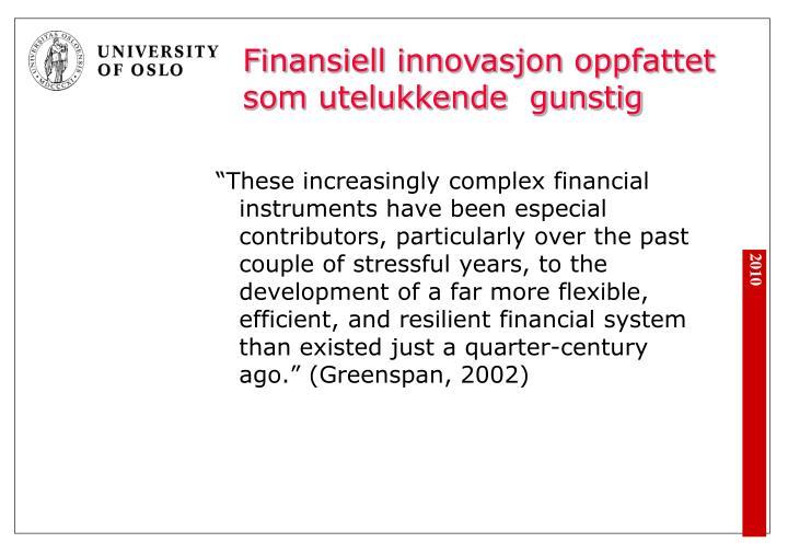 Finansiell innovasjon oppfattet som utelukkende  gunstig