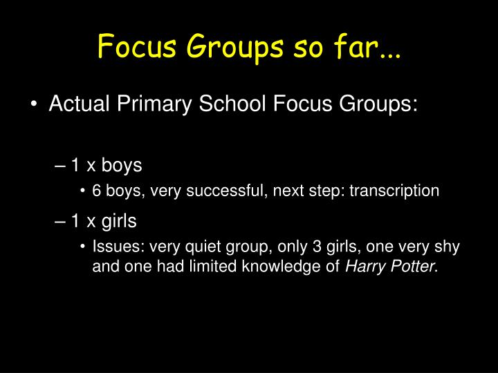 Focus Groups so far...
