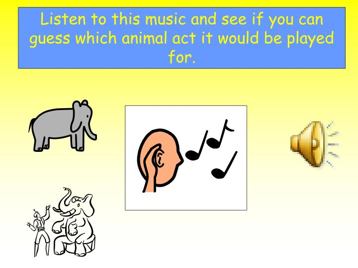 Listen to this music and see if you can guess which animal act it would be played for.