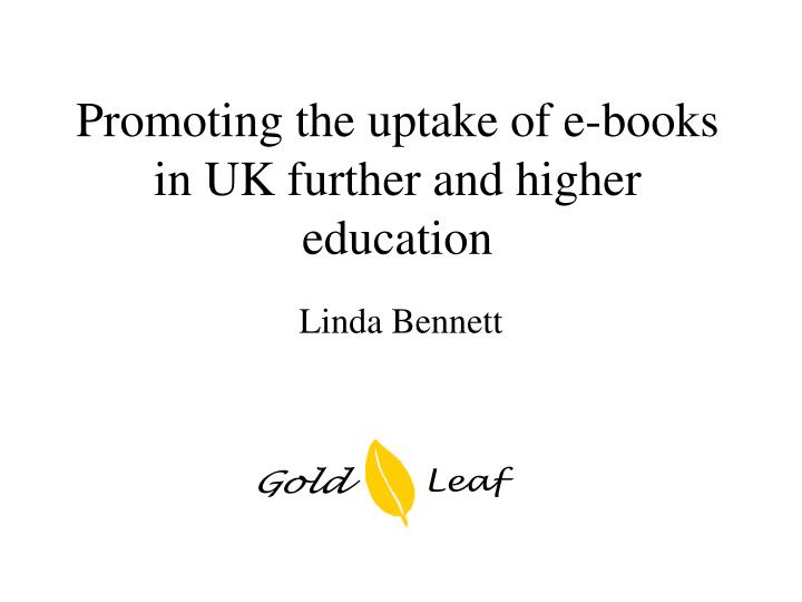 Promoting the uptake of e books in uk further and higher education