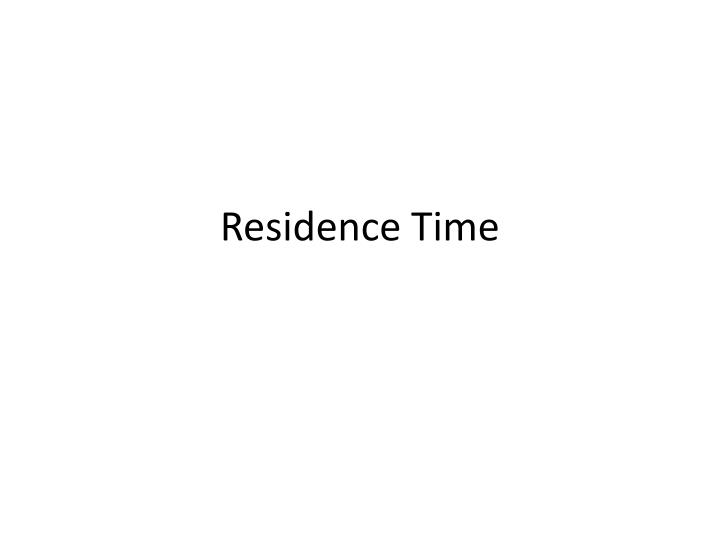 Residence time