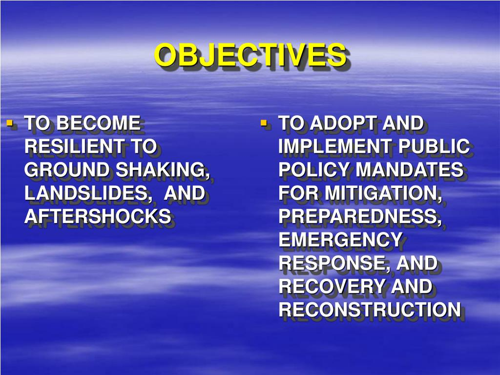 TO BECOME RESILIENT TO GROUND SHAKING, LANDSLIDES,  AND AFTERSHOCKS