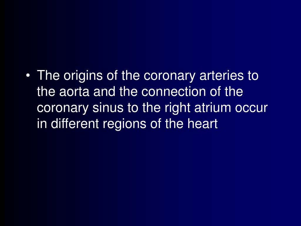 The origins of the coronary arteries to the aorta and the connection of the coronary sinus to the right atrium occur in different regions of the heart
