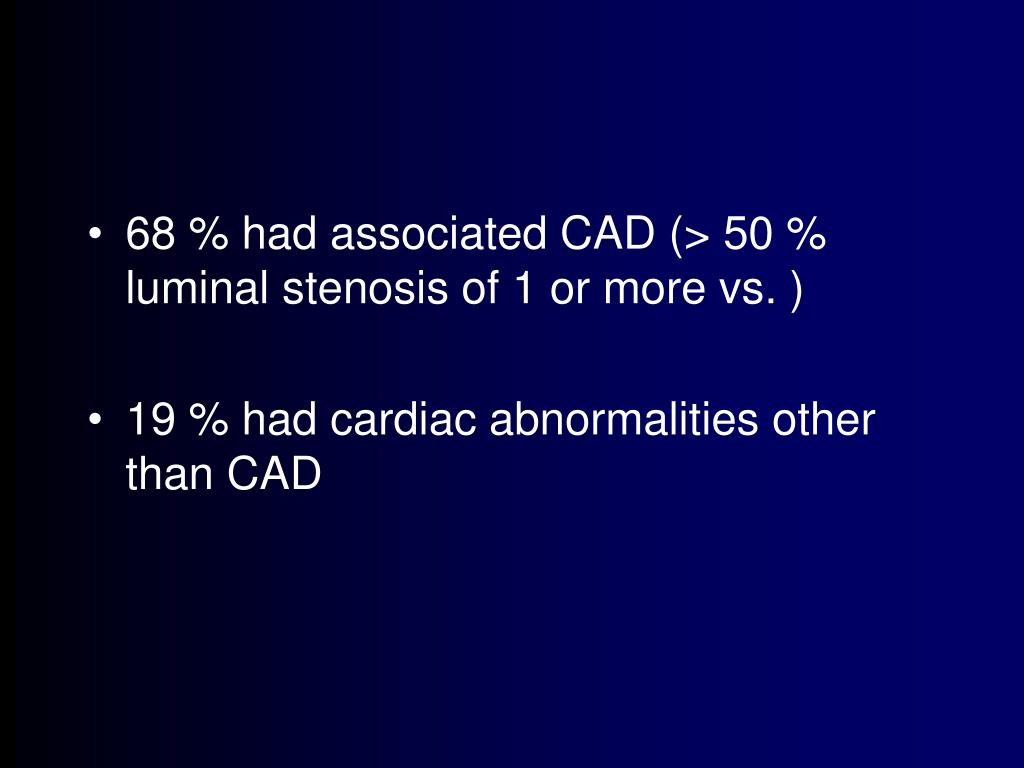 68 % had associated CAD (> 50 % luminal stenosis of 1 or more vs. )