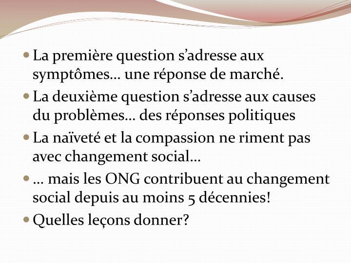 La première question s'adresse aux symptômes… une réponse de marché.