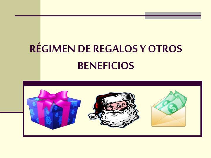 RÉGIMEN DE REGALOS Y OTROS BENEFICIOS
