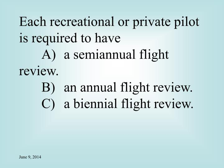 Each recreational or private pilot is required to have