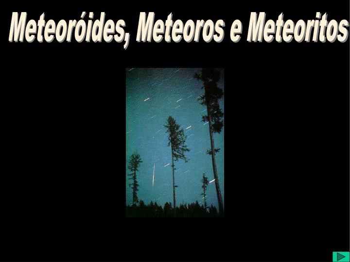 Meteoróides, Meteoros e Meteoritos