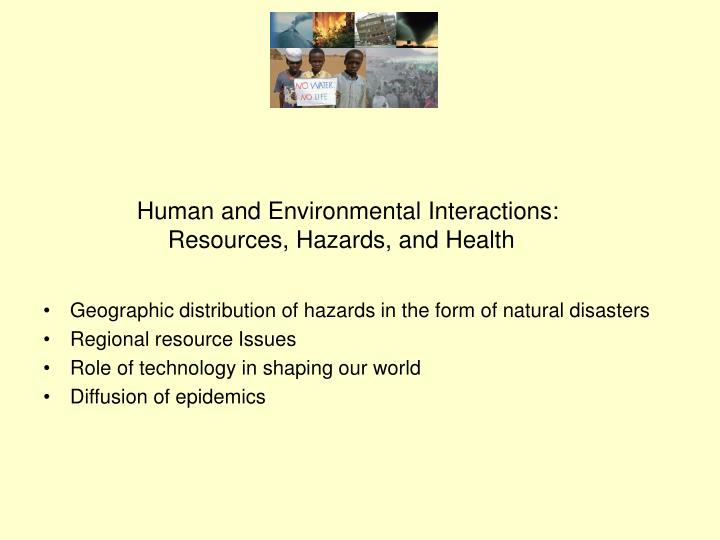 Human and environmental interactions resources hazards and health