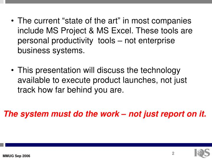 "The current ""state of the art"" in most companies include MS Project & MS Excel. These tools are personal productivity  tools – not enterprise business systems."