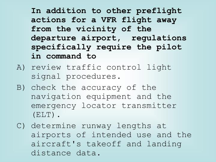In addition to other preflight actions for a VFR flight away from the vicinity of the departure airport,  regulations specifically require the pilot in command to