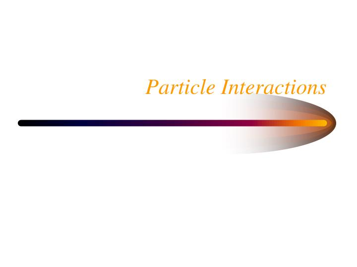 Particle interactions