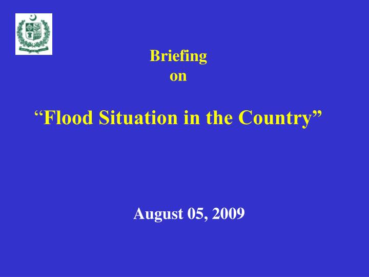 Briefing on flood situation in the country