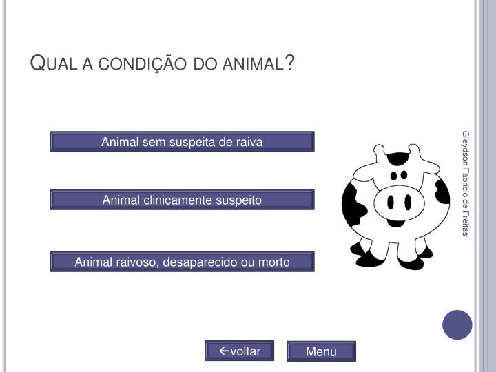 Qual a condição do animal?