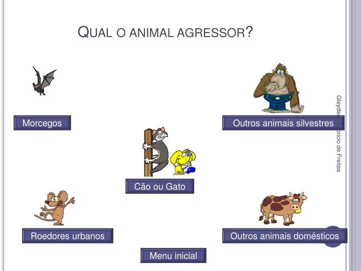 Qual o animal agressor?