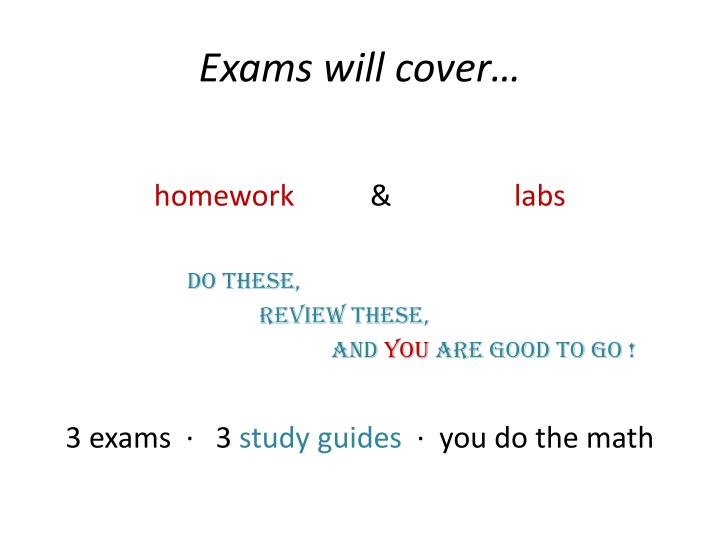 Exams will cover…