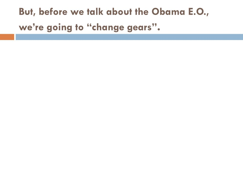 "But, before we talk about the Obama E.O., we're going to ""change gears"""