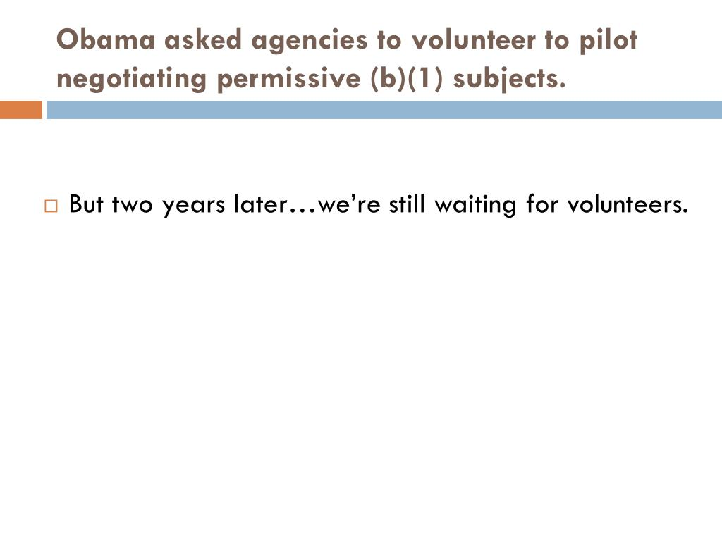 Obama asked agencies to volunteer to pilot negotiating permissive (b)(1) subjects.